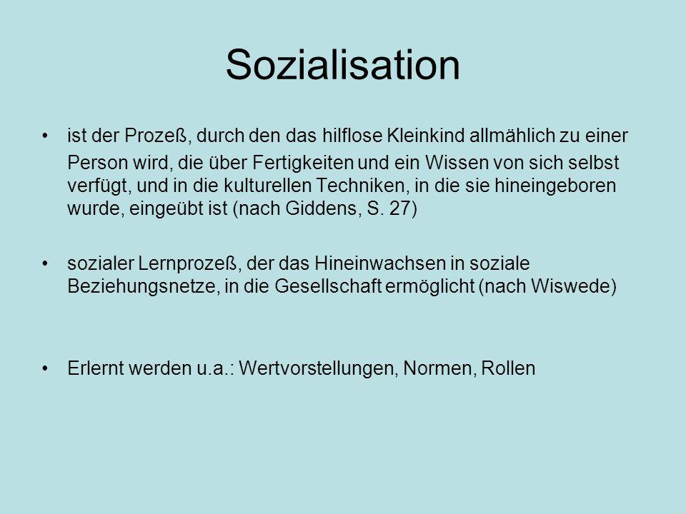 Sozialisation ist der Prozeß, durch den das hilflose Kleinkind allmählich zu einer Person wird, die über Fertigkeiten und ein Wissen von sich selbst v