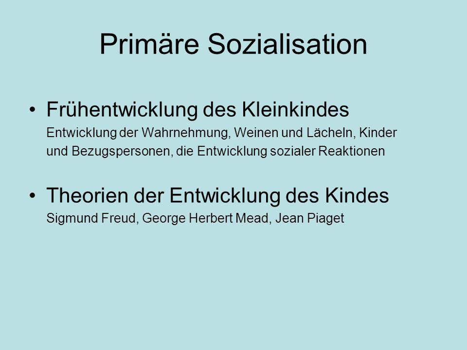 Primäre Sozialisation Frühentwicklung des Kleinkindes Entwicklung der Wahrnehmung, Weinen und Lächeln, Kinder und Bezugspersonen, die Entwicklung sozi