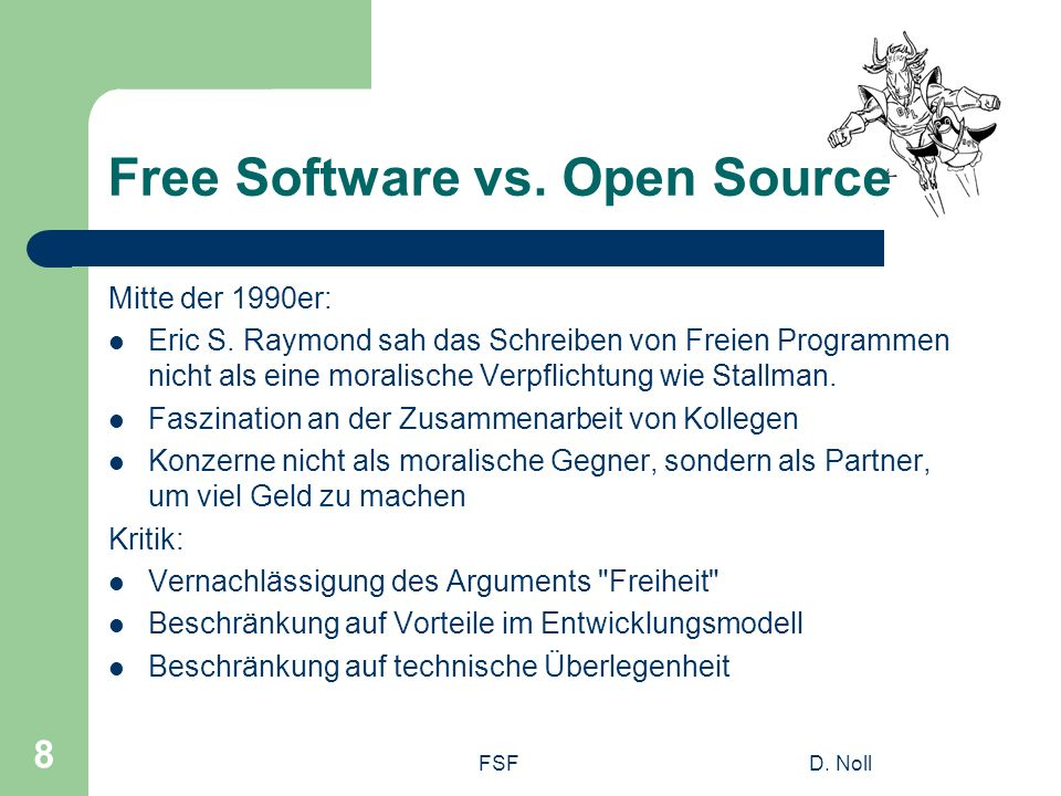 FSFD. Noll 8 Free Software vs. Open Source Mitte der 1990er: Eric S.