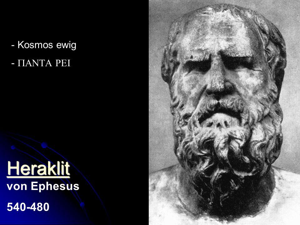Heraklit Heraklit Heraklit von Ephesus 540-480 - Kosmos ewig -