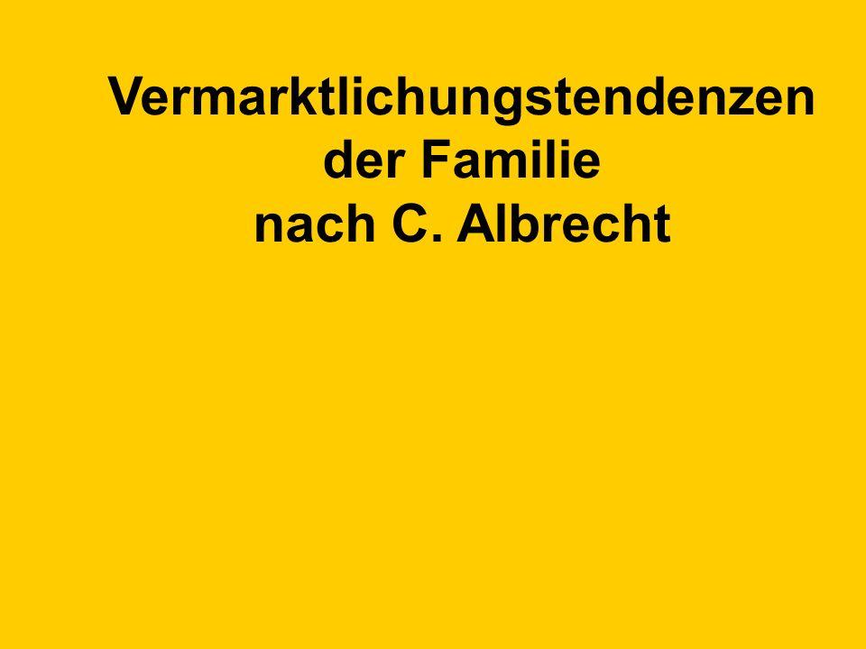 Vermarktlichungstendenzen der Familie nach C. Albrecht