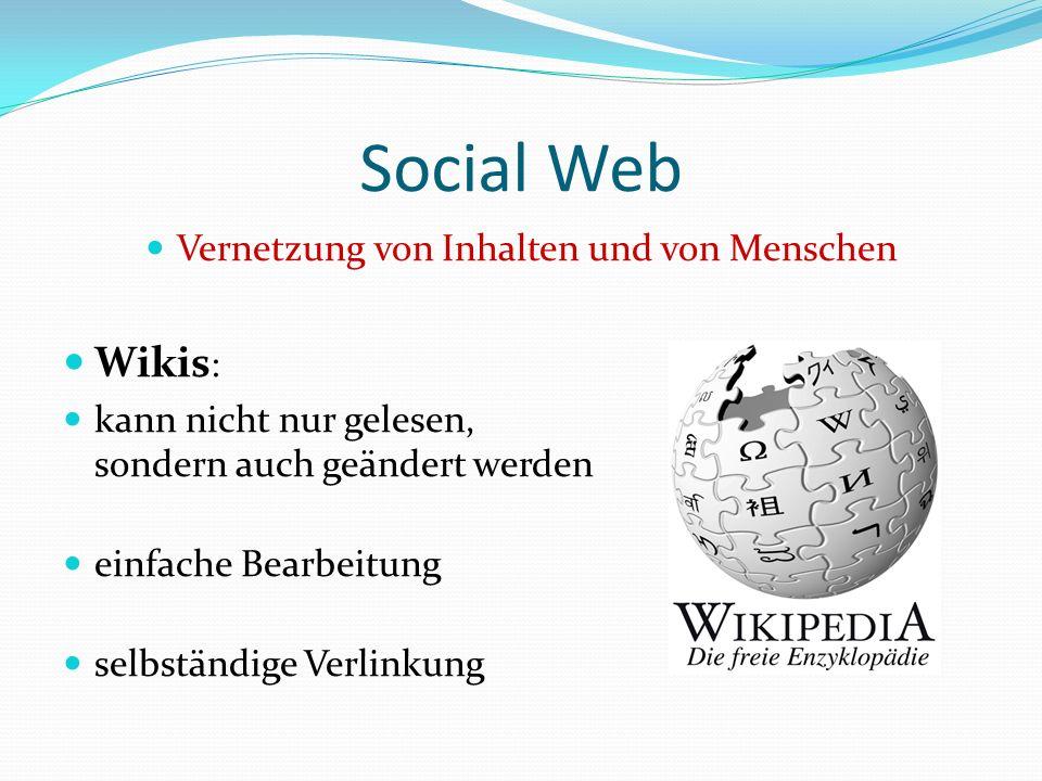 Social Web Vernetzung von Inhalten und von Menschen Wikis : kann nicht nur gelesen, sondern auch geändert werden einfache Bearbeitung selbständige Verlinkung