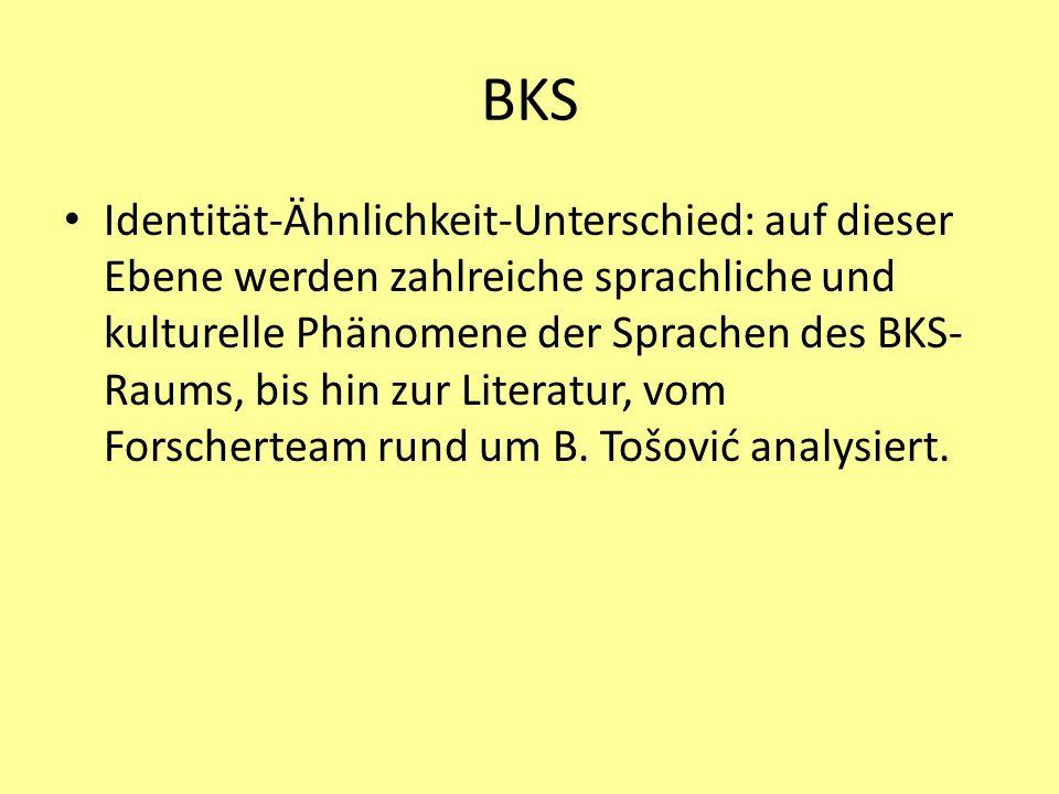 BKS Identität-Ähnlichkeit-Unterschied: auf dieser Ebene werden zahlreiche sprachliche und kulturelle Phänomene der Sprachen des BKS- Raums, bis hin zur Literatur, vom Forscherteam rund um B.