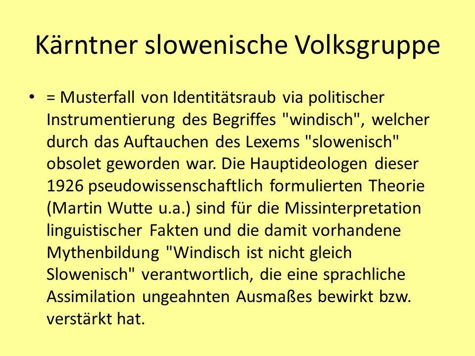 Kärntner slowenische Volksgruppe = Musterfall von Identitätsraub via politischer Instrumentierung des Begriffes windisch , welcher durch das Auftauchen des Lexems slowenisch obsolet geworden war.