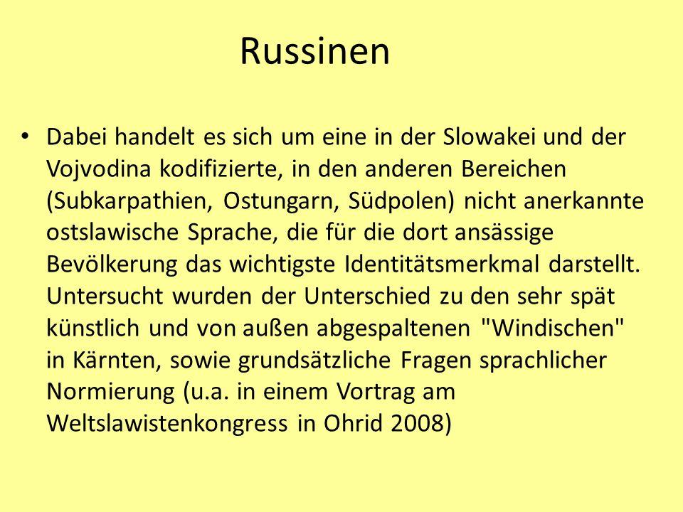 Russinen Dabei handelt es sich um eine in der Slowakei und der Vojvodina kodifizierte, in den anderen Bereichen (Subkarpathien, Ostungarn, Südpolen) nicht anerkannte ostslawische Sprache, die für die dort ansässige Bevölkerung das wichtigste Identitätsmerkmal darstellt.