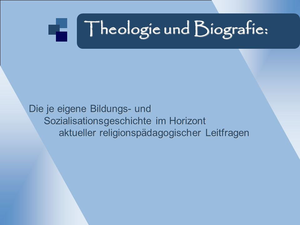 Leitfragen Subjekte Kontexte Orte religiöser Bildungsprozesse Zielfrage Grundfragen religiöser und theologischer Bildung I:
