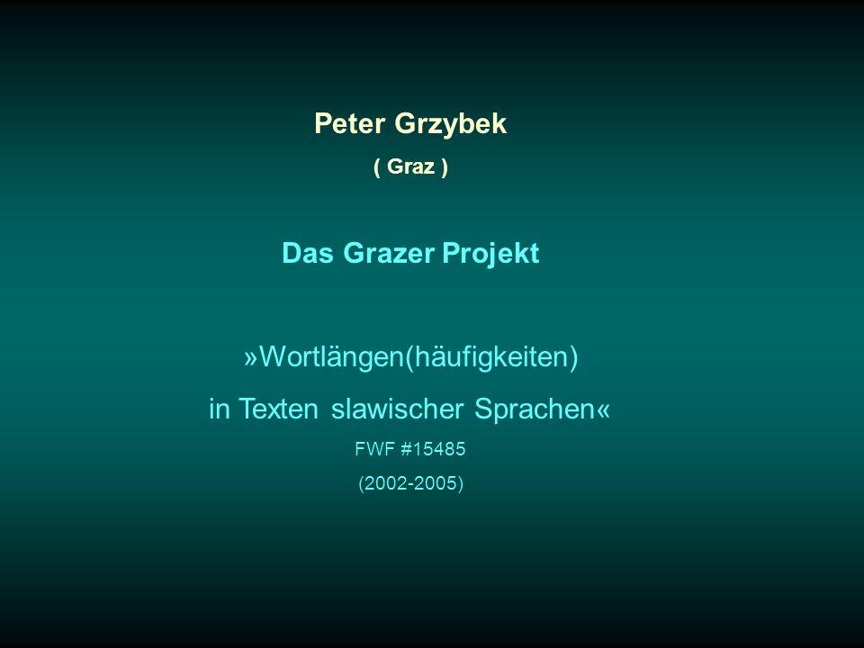 Peter Grzybek ( Graz ) Das Grazer Projekt »Wortlängen(häufigkeiten) in Texten slawischer Sprachen« FWF #15485 (2002-2005)