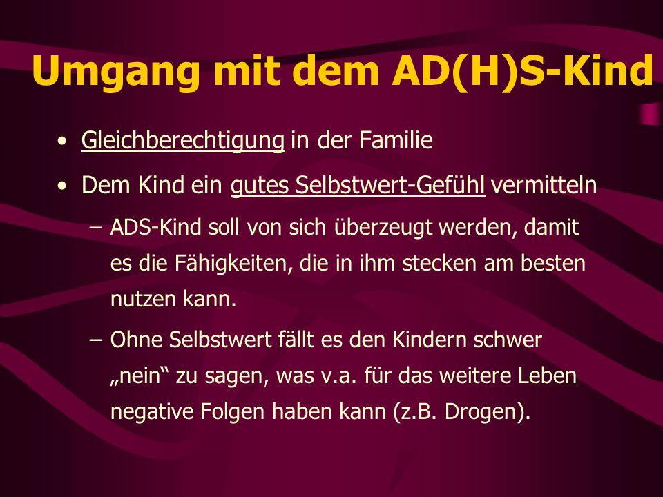 Umgang mit dem AD(H)S-Kind Gleichberechtigung in der Familie Dem Kind ein gutes Selbstwert-Gefühl vermitteln –ADS-Kind soll von sich überzeugt werden,