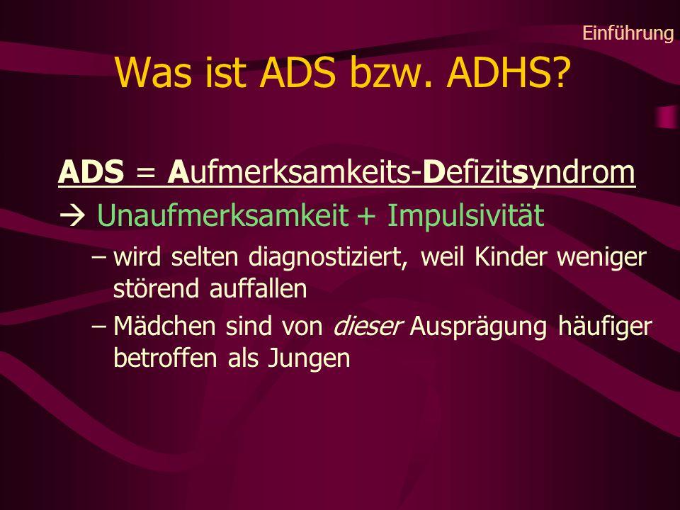 Was ist ADS bzw. ADHS? ADS = Aufmerksamkeits-Defizitsyndrom Unaufmerksamkeit + Impulsivität –wird selten diagnostiziert, weil Kinder weniger störend a
