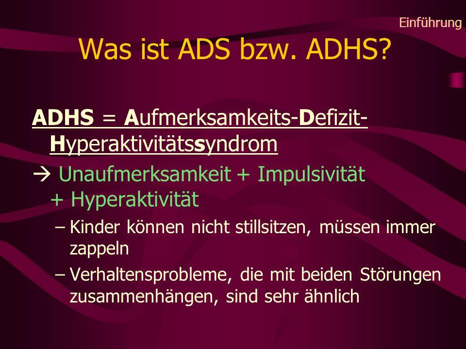Was ist ADS bzw. ADHS? ADHS = Aufmerksamkeits-Defizit- Hyperaktivitätssyndrom Unaufmerksamkeit + Impulsivität + Hyperaktivität –Kinder können nicht st
