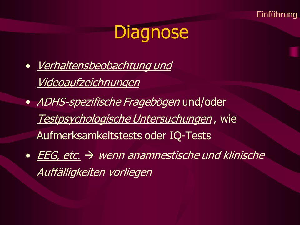 Diagnose Verhaltensbeobachtung und Videoaufzeichnungen ADHS-spezifische Fragebögen und/oder Testpsychologische Untersuchungen, wie Aufmerksamkeitstests oder IQ-Tests EEG, etc.