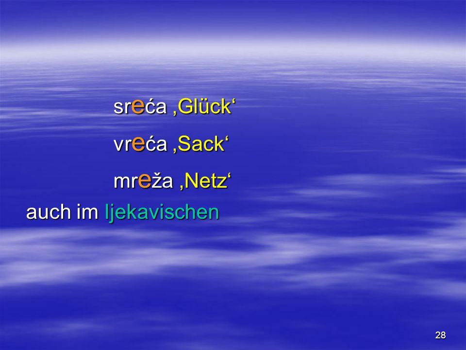 28 sr e ća Glück vr e ća Sack mr e ža Netz auch im Ijekavischen auch im Ijekavischen
