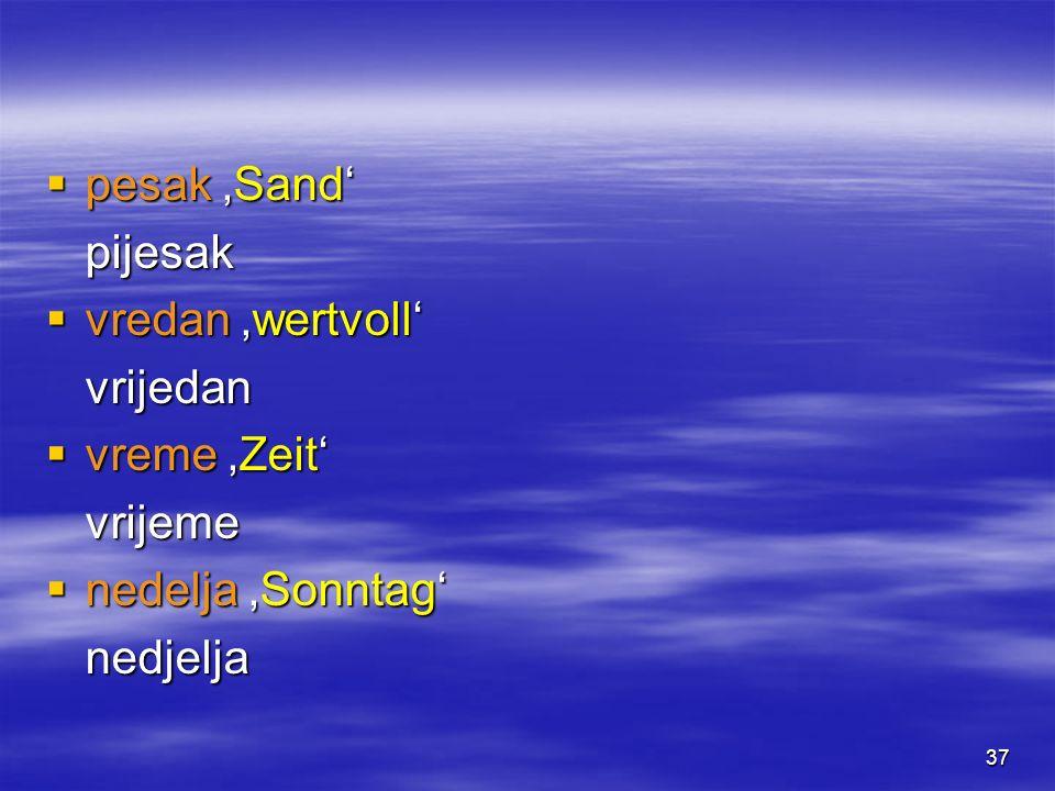 37 pesak Sand pesak Sandpijesak vredan wertvoll vredan wertvollvrijedan vreme Zeit vreme Zeitvrijeme nedelja Sonntag nedelja Sonntagnedjelja