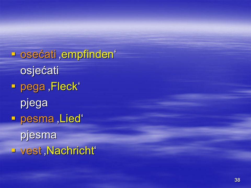 38 osećati empfinden osećati empfindenosjećati pega Fleck pega Fleckpjega pesma Lied pesma Liedpjesma vest Nachricht vest Nachricht