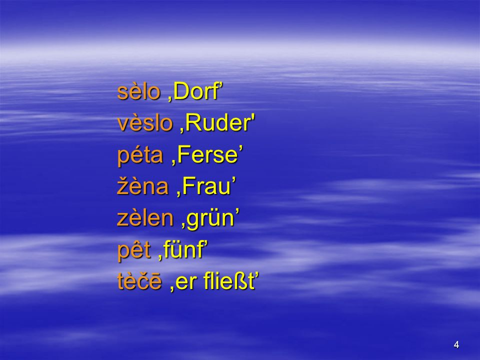 4 sèlo Dorf vèslo Ruder' péta,Ferse žèna,Frau zèlen grün pêt,fünf tèčē,er fließt