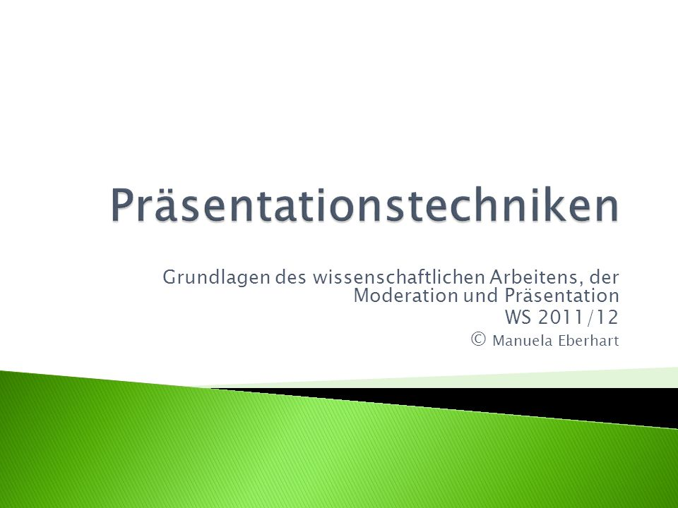 Inhalt der Präsentation Vortragstechniken Foliengestaltung 2 Grundlagen des wissenschaftlichen Arbeitens, der Moderation und Präsentation © Manuela Eberhart