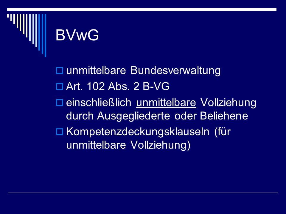 Negative Abgrenzung BVwG Mittelbare Bundesverwaltung Landeshauptmann dem Landeshauptmann unterstellte Behörden Bundesminister in einem Bereich, der nicht unmittelbar vollzogen werden kann: - nicht in Art.102 Abs.