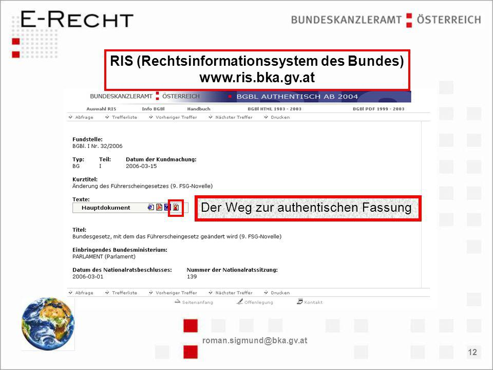 roman.sigmund@bka.gv.at 12 RIS (Rechtsinformationssystem des Bundes) www.ris.bka.gv.at Der Weg zur authentischen Fassung