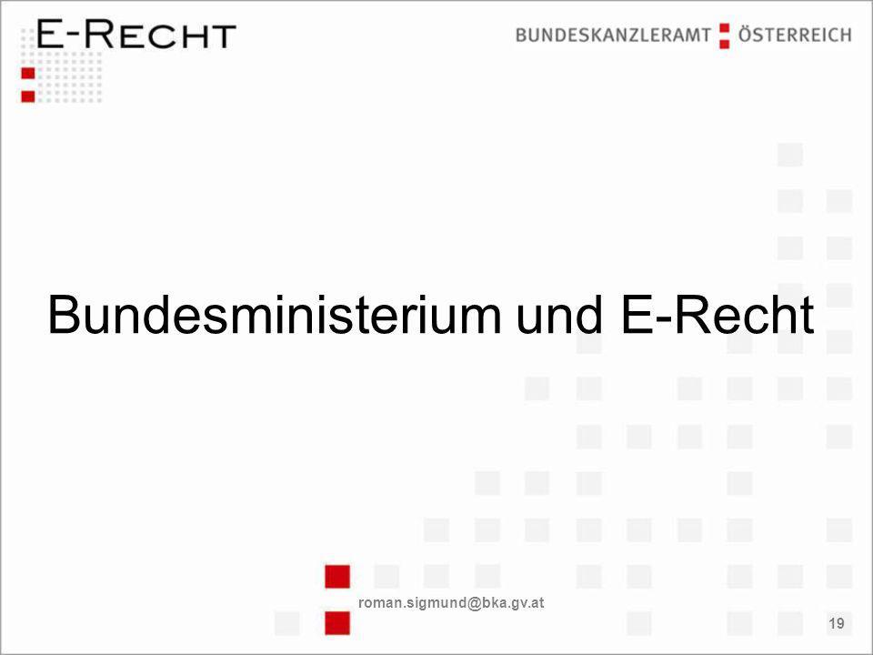 roman.sigmund@bka.gv.at 19 Bundesministerium und E-Recht