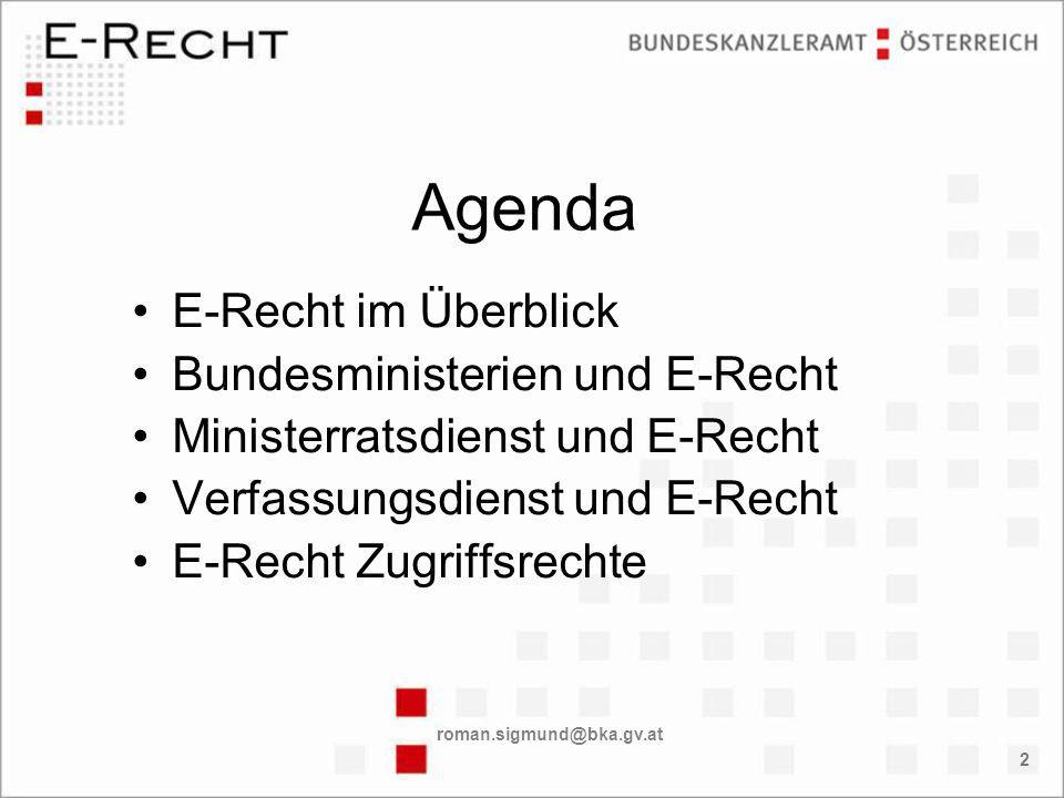 roman.sigmund@bka.gv.at 2 Agenda E-Recht im Überblick Bundesministerien und E-Recht Ministerratsdienst und E-Recht Verfassungsdienst und E-Recht E-Recht Zugriffsrechte