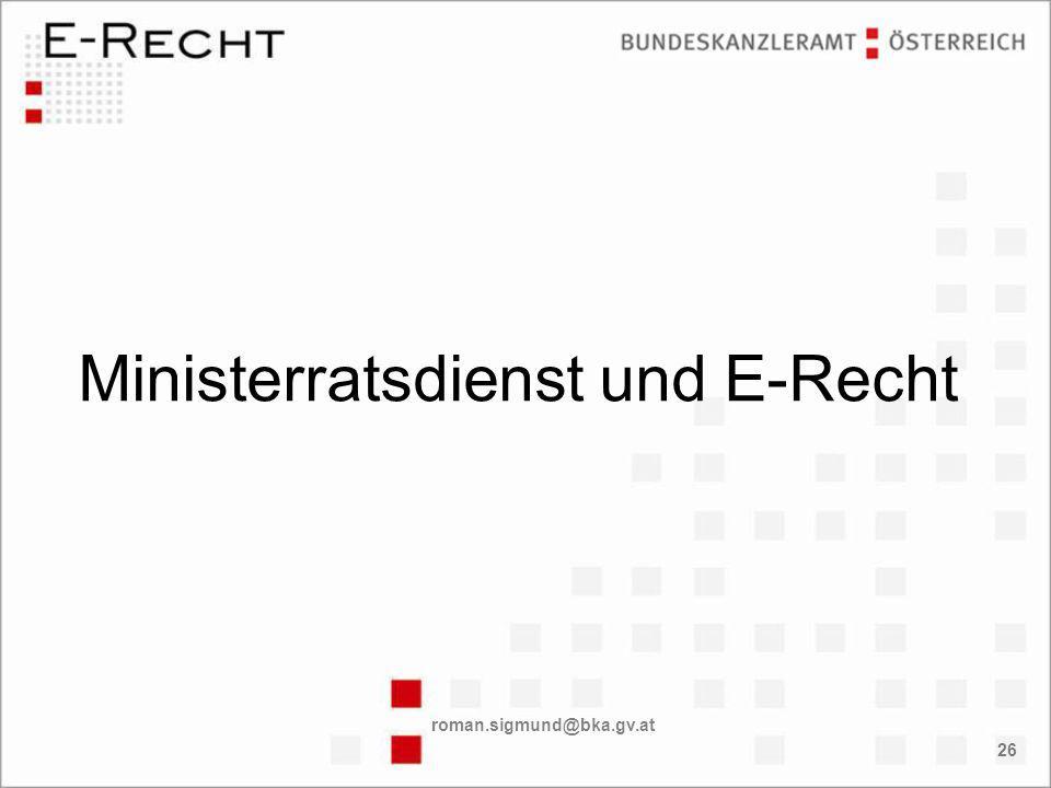 roman.sigmund@bka.gv.at 26 Ministerratsdienst und E-Recht