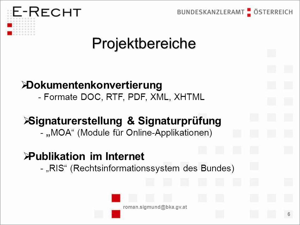 roman.sigmund@bka.gv.at 6 Signaturerstellung & Signaturprüfung - MOA (Module für Online-Applikationen) Publikation im Internet - RIS (Rechtsinformationssystem des Bundes) Dokumentenkonvertierung - Formate DOC, RTF, PDF, XML, XHTML Projektbereiche