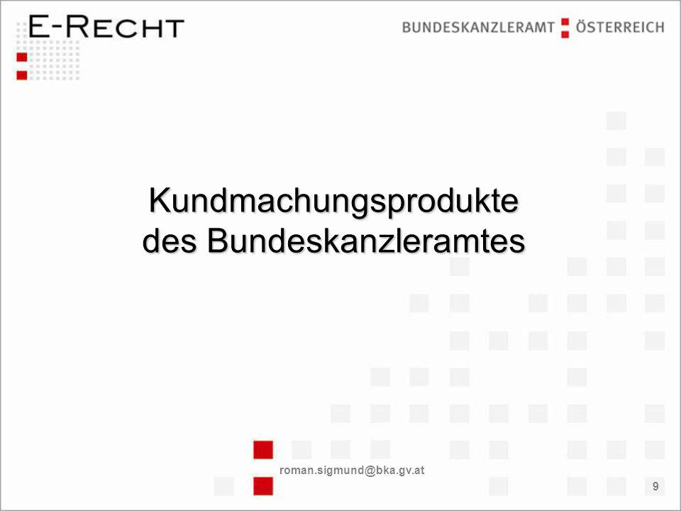 roman.sigmund@bka.gv.at 9 Kundmachungsprodukte des Bundeskanzleramtes