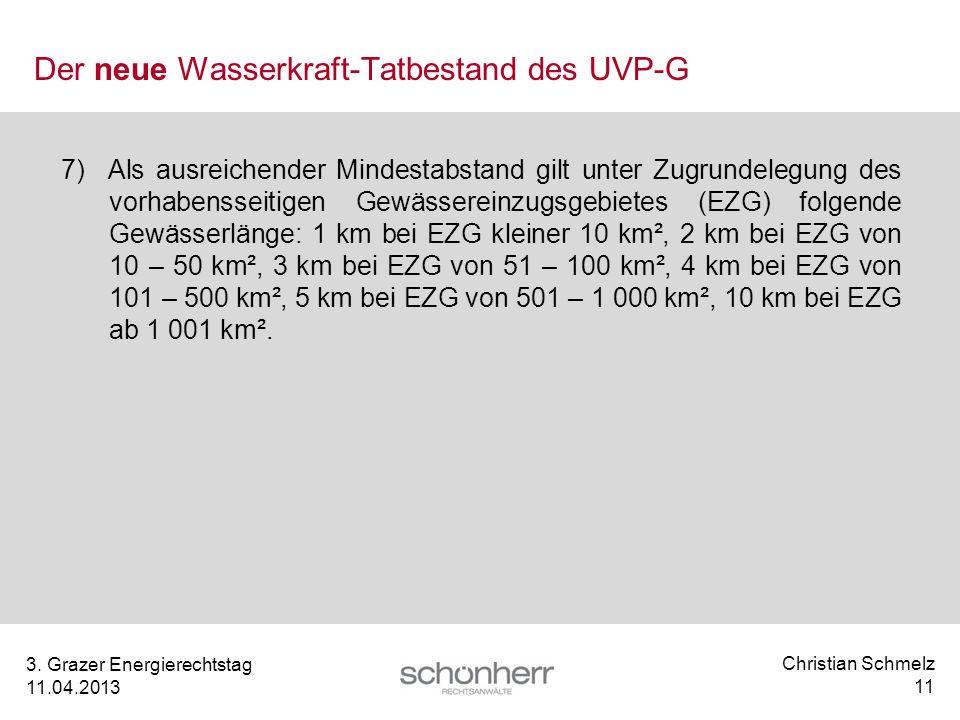 Christian Schmelz 11 3. Grazer Energierechtstag 11.04.2013 Der neue Wasserkraft-Tatbestand des UVP-G 7) Als ausreichender Mindestabstand gilt unter Zu