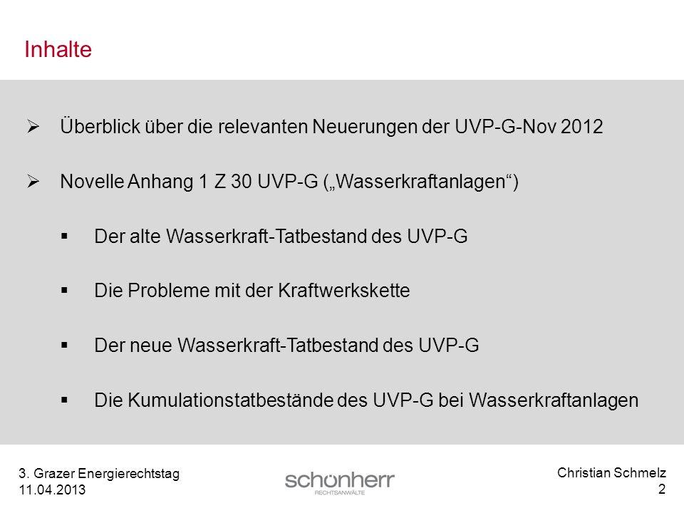 Christian Schmelz 2 3. Grazer Energierechtstag 11.04.2013 Inhalte Überblick über die relevanten Neuerungen der UVP-G-Nov 2012 Novelle Anhang 1 Z 30 UV