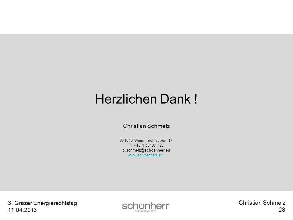 Christian Schmelz 28 3. Grazer Energierechtstag 11.04.2013 Herzlichen Dank ! Christian Schmelz A-1010 Wien, Tuchlauben 17 T: +43 1 53437 127 c.schmelz