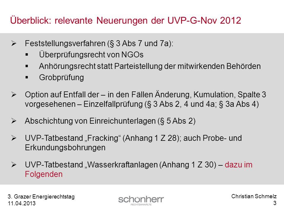 Christian Schmelz 3 3. Grazer Energierechtstag 11.04.2013 Überblick: relevante Neuerungen der UVP-G-Nov 2012 Feststellungsverfahren (§ 3 Abs 7 und 7a)