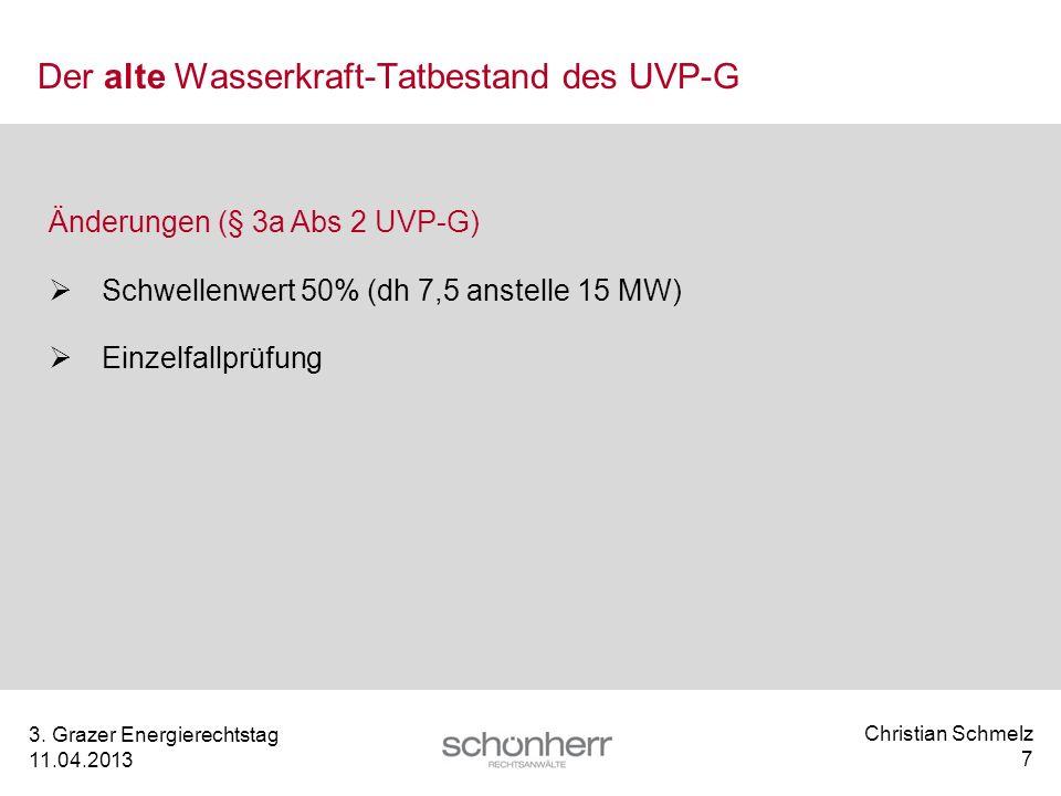 Christian Schmelz 7 3. Grazer Energierechtstag 11.04.2013 Der alte Wasserkraft-Tatbestand des UVP-G Änderungen (§ 3a Abs 2 UVP-G) Schwellenwert 50% (d