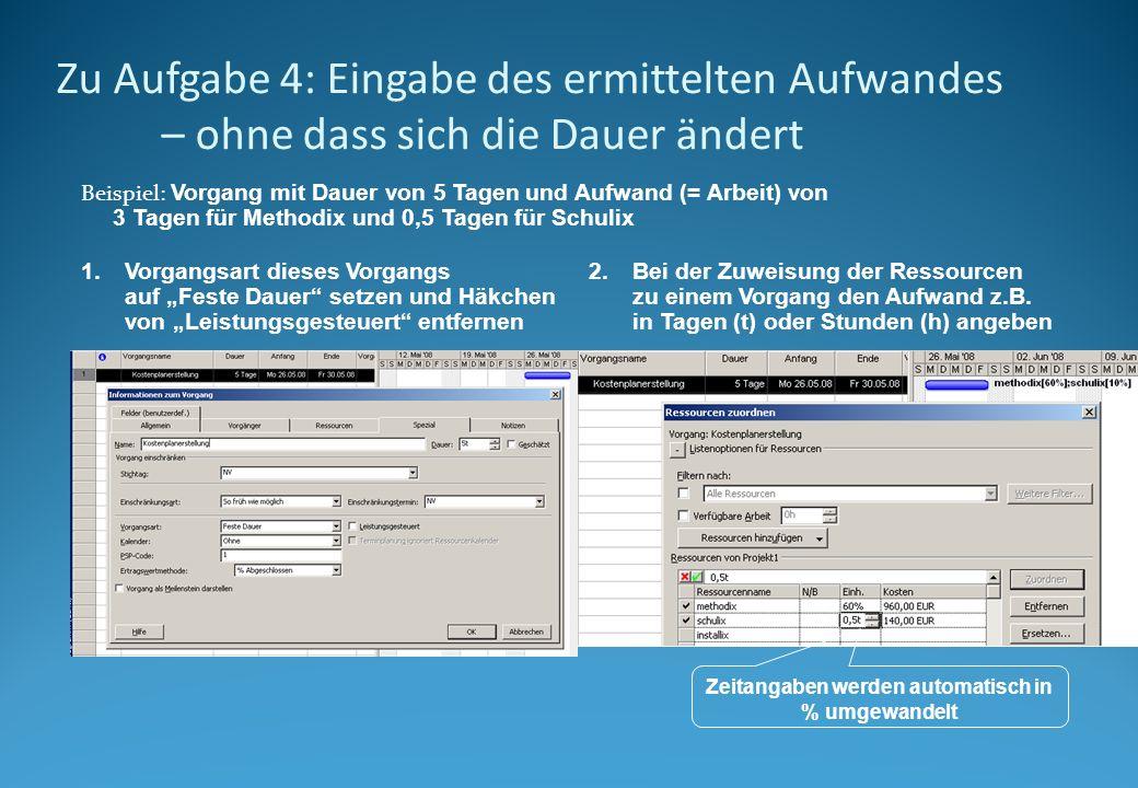 Zu Aufgabe 4: Eingabe des ermittelten Aufwandes – ohne dass sich die Dauer ändert Beispiel: Vorgang mit Dauer von 5 Tagen und Aufwand (= Arbeit) von 3