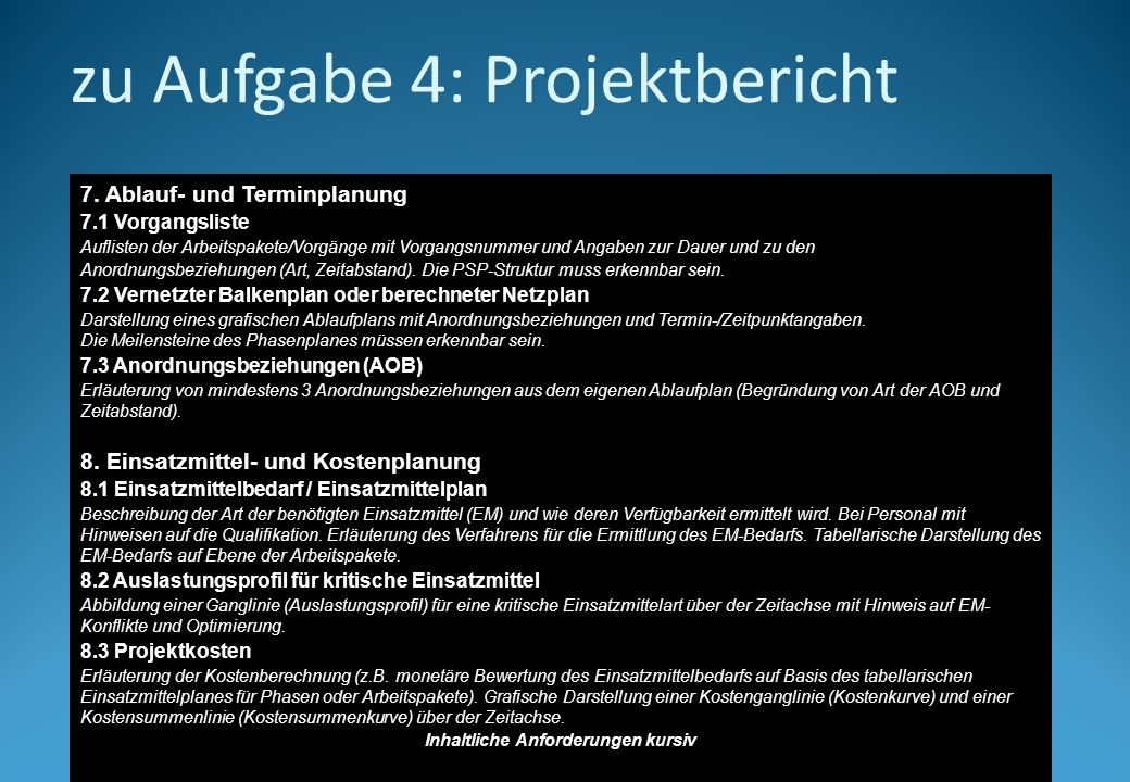 zu Aufgabe 4: Projektbericht 7. Ablauf- und Terminplanung 7.1 Vorgangsliste Auflisten der Arbeitspakete/Vorgänge mit Vorgangsnummer und Angaben zur Da