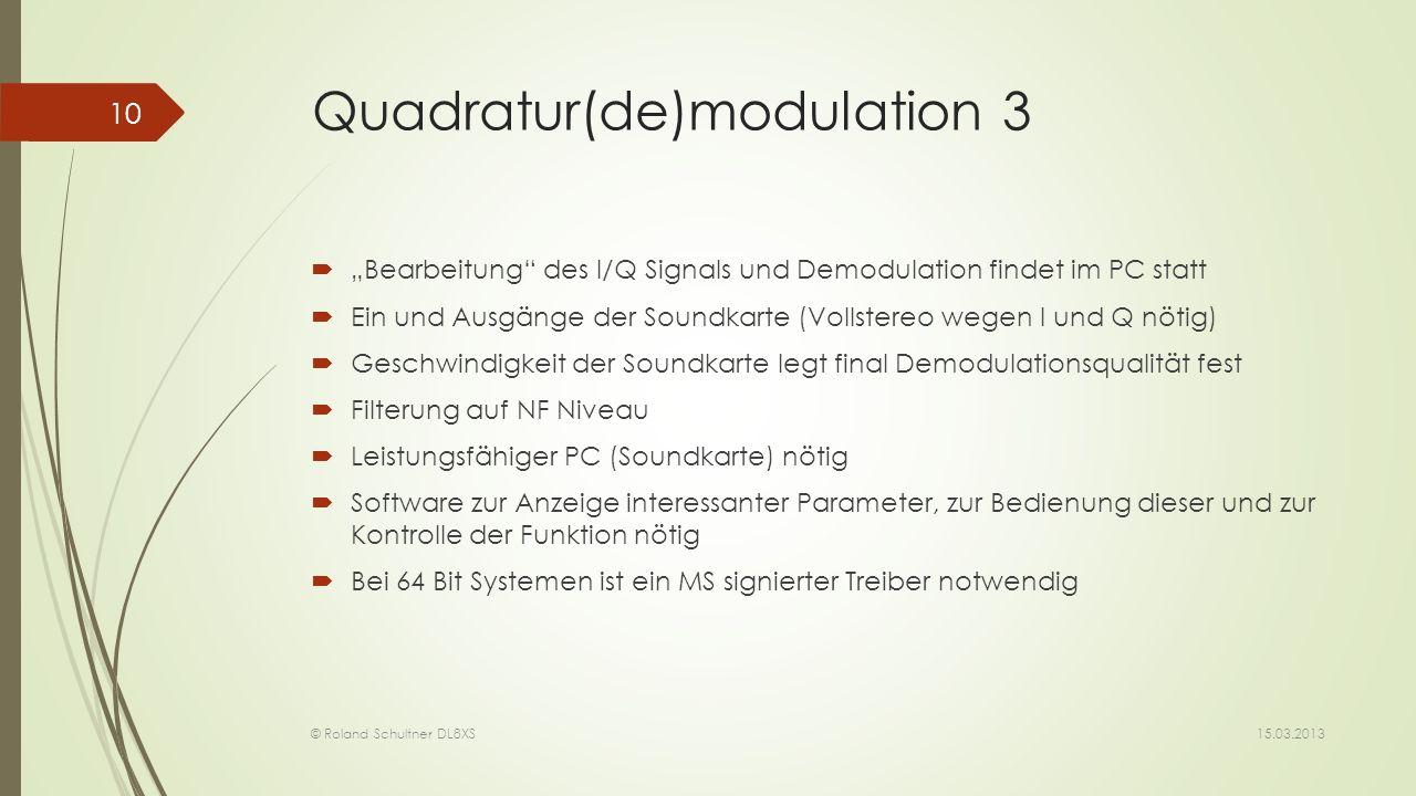 Quadratur(de)modulation 3 Bearbeitung des I/Q Signals und Demodulation findet im PC statt Ein und Ausgänge der Soundkarte (Vollstereo wegen I und Q nö