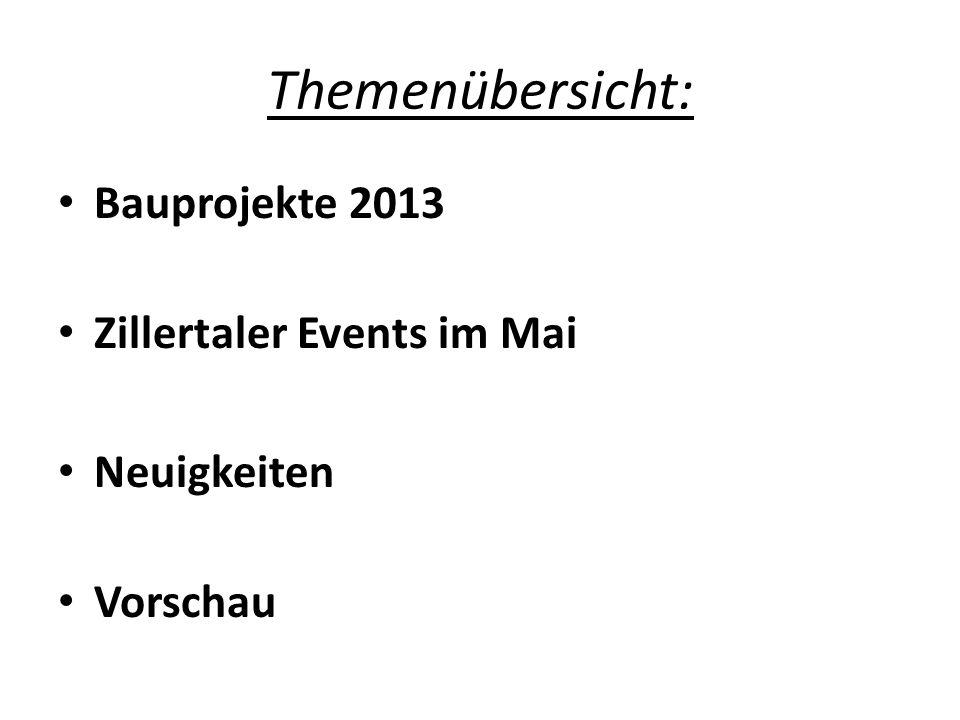 Themenübersicht: Bauprojekte 2013 Zillertaler Events im Mai Neuigkeiten Vorschau