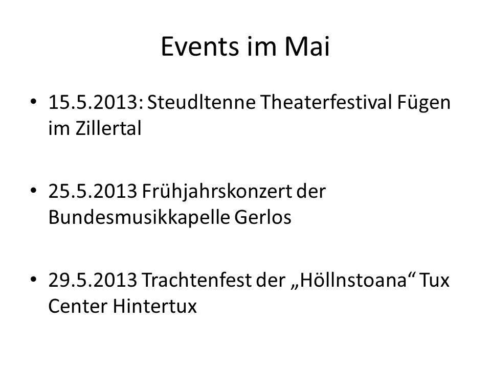 Events im Mai 15.5.2013: Steudltenne Theaterfestival Fügen im Zillertal 25.5.2013 Frühjahrskonzert der Bundesmusikkapelle Gerlos 29.5.2013 Trachtenfes