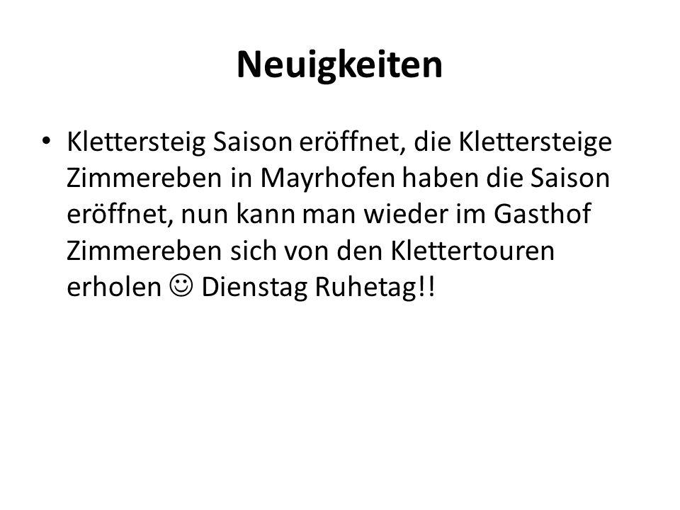 Neuigkeiten Klettersteig Saison eröffnet, die Klettersteige Zimmereben in Mayrhofen haben die Saison eröffnet, nun kann man wieder im Gasthof Zimmereb