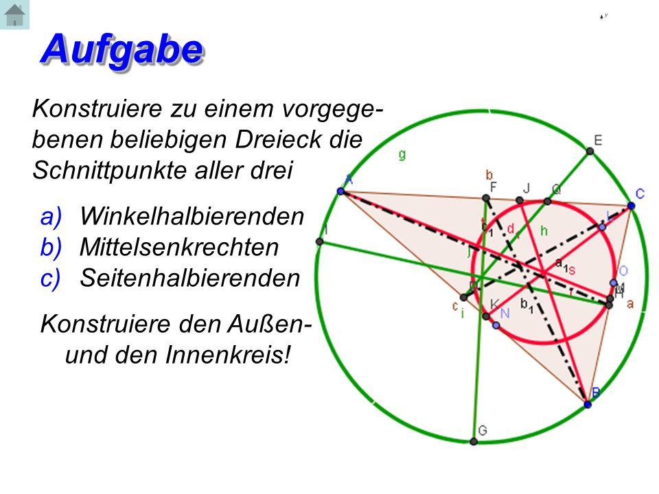 8 Konstruiere zu einem vorgege- benen beliebigen Dreieck die Schnittpunkte aller drei a) Winkelhalbierenden b) Mittelsenkrechten c) Seitenhalbierenden Konstruiere den Außen- und den Innenkreis.