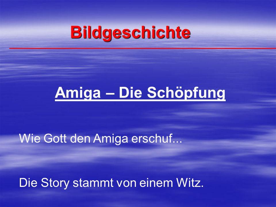 Bildgeschichte Amiga – Die Schöpfung Wie Gott den Amiga erschuf... Die Story stammt von einem Witz.