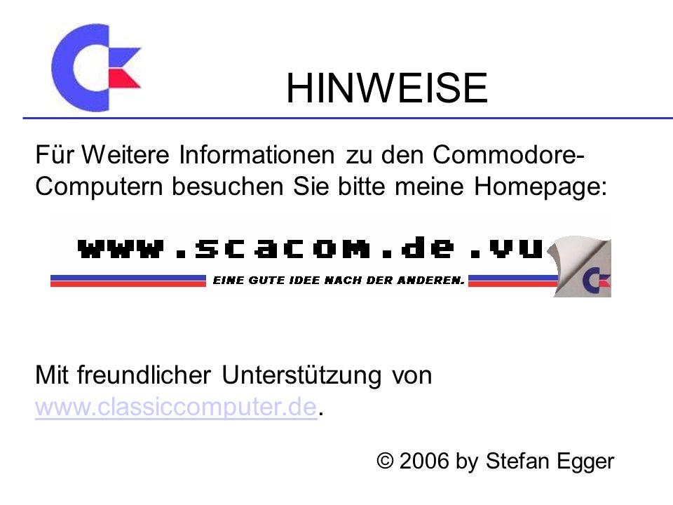 Für Weitere Informationen zu den Commodore- Computern besuchen Sie bitte meine Homepage: Mit freundlicher Unterstützung von www.classiccomputer.de. ww