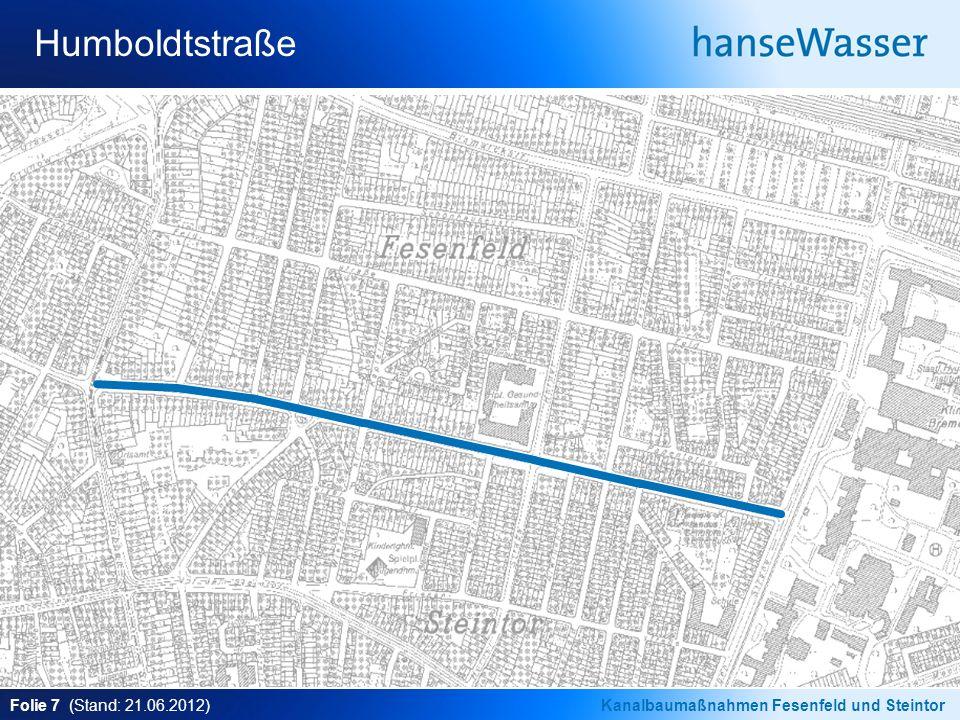 Folie 7 (Stand: 21.06.2012)Kanalbaumaßnahmen Fesenfeld und Steintor Humboldtstraße