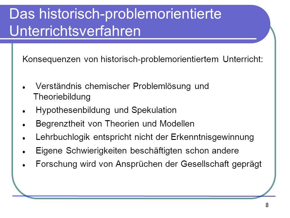8 Das historisch-problemorientierte Unterrichtsverfahren Konsequenzen von historisch-problemorientiertem Unterricht: Verständnis chemischer Problemlös