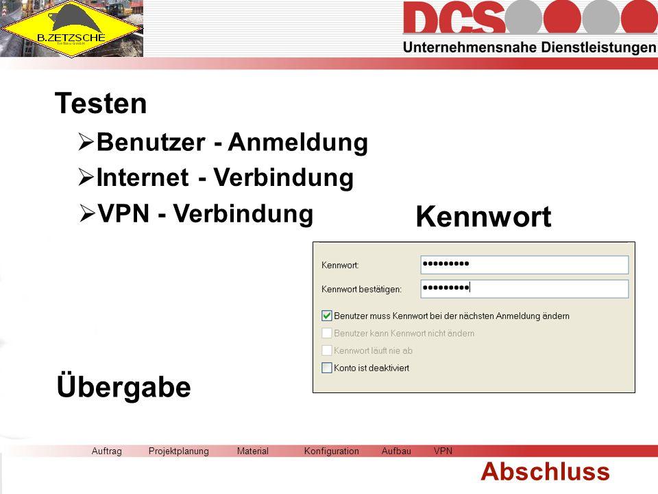 AuftragMaterialKonfigurationAufbauVPN Abschluss Projektplanung Testen Kennwort Benutzer - Anmeldung VPN - Verbindung Internet - Verbindung Übergabe