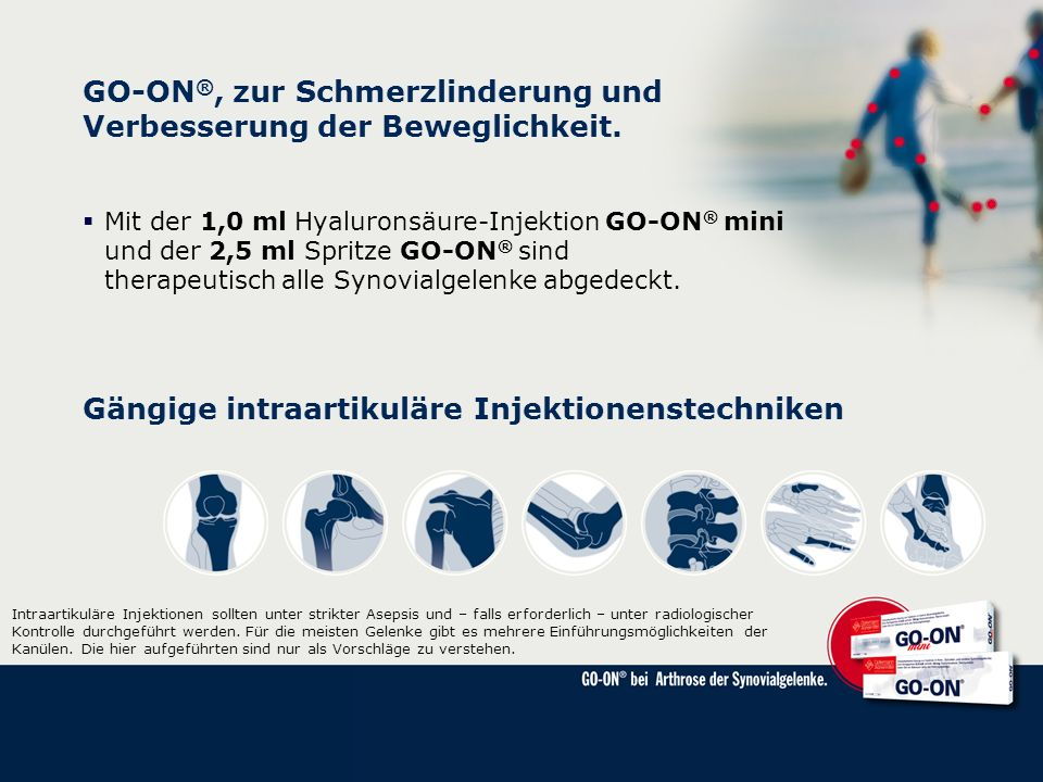 GO-ON ®, zur Schmerzlinderung und Verbesserung der Beweglichkeit. Mit der 1,0 ml Hyaluronsäure-Injektion GO-ON ® mini und der 2,5 ml Spritze GO-ON ® s