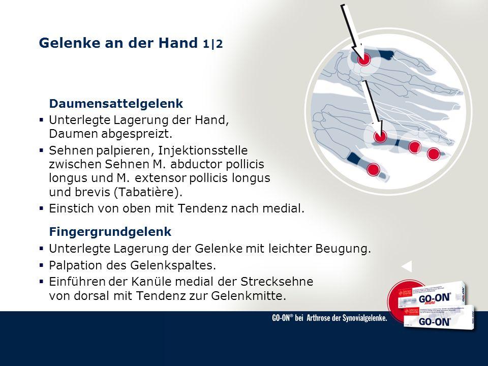 Gelenke an der Hand 1|2 Daumensattelgelenk Unterlegte Lagerung der Hand, Daumen abgespreizt. Sehnen palpieren, Injektionsstelle zwischen Sehnen M. abd