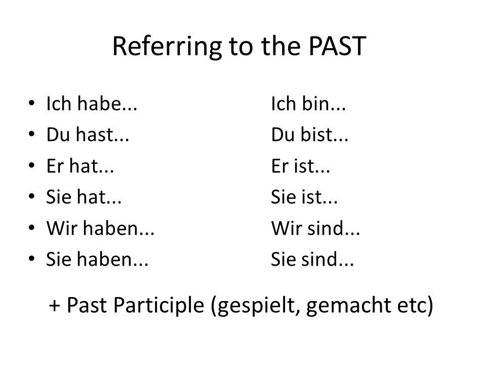 Referring to the PAST Ich habe...Ich bin...Du hast...Du bist...