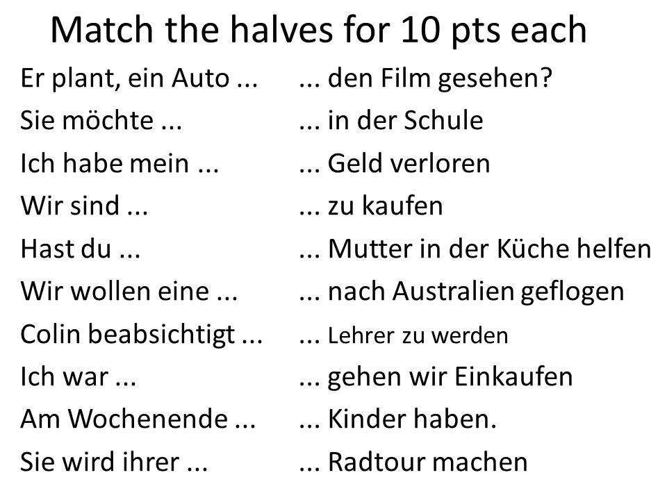 Match the halves for 10 pts each Er plant, ein Auto...