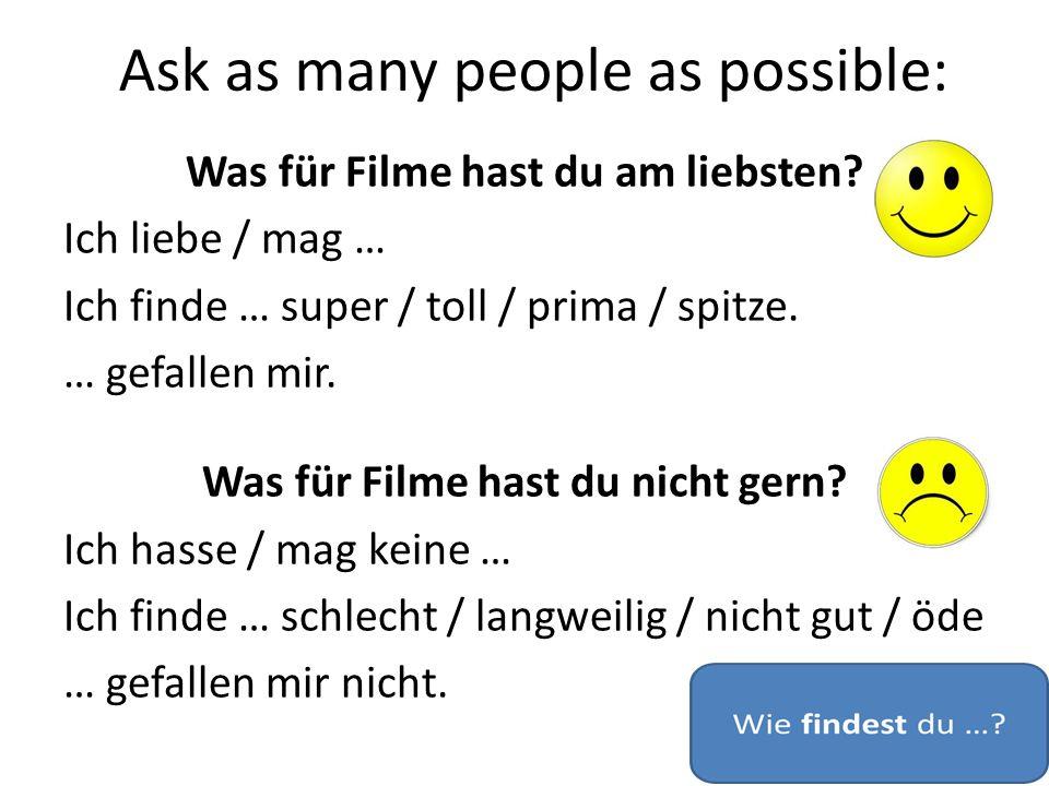 Ask as many people as possible: Was für Filme hast du am liebsten.