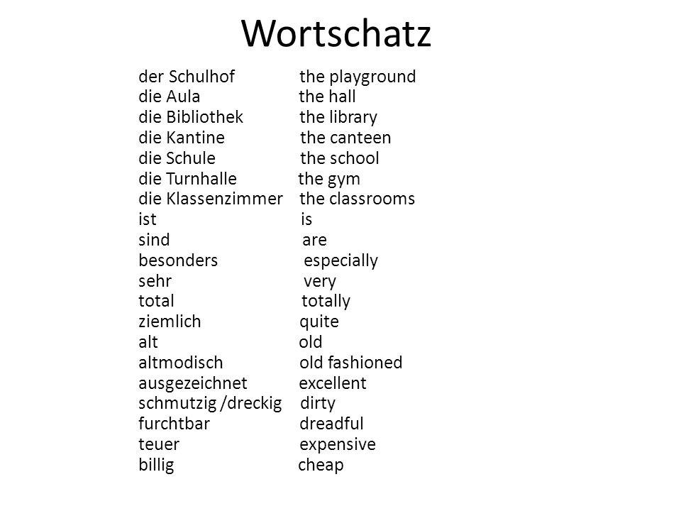 Wortschatz der Schulhof the playground die Aula the hall die Bibliothek the library die Kantine the canteen die Schule the school die Turnhalle the gy